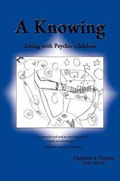 A Knowing: Living with Psychic Children 11468159