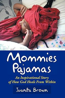 Mommies Pajamas: An Inspirational Story of How God Heals from Within 9781449081089