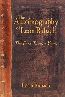The Autobiography of Leon Rubach: The First Twenty Years 9781449093280