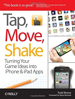 Tap, Move, Shake: Turning Your Game Ideas Into Iphone & Ipad Apps 9781449303457