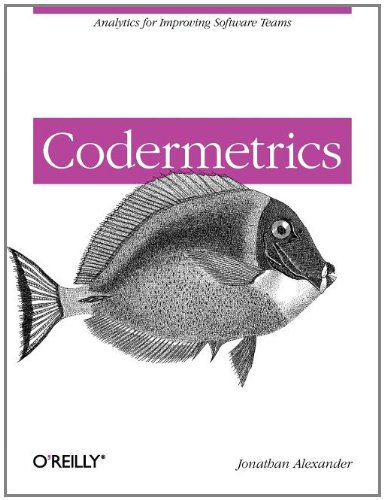 Codermetrics: Analytics for Improving Software Teams