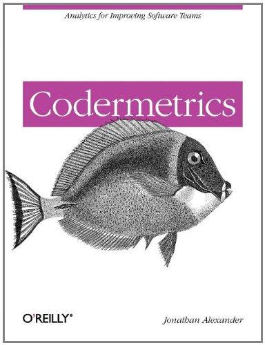 Codermetrics: Analytics for Improving Software Teams