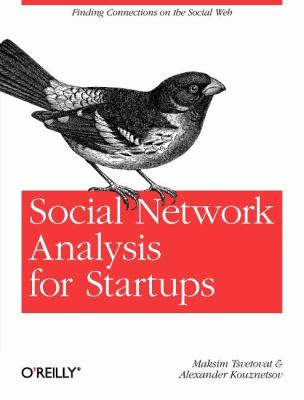 Social Network Analysis for Startups: Finding Connections on the Social Web 9781449306465