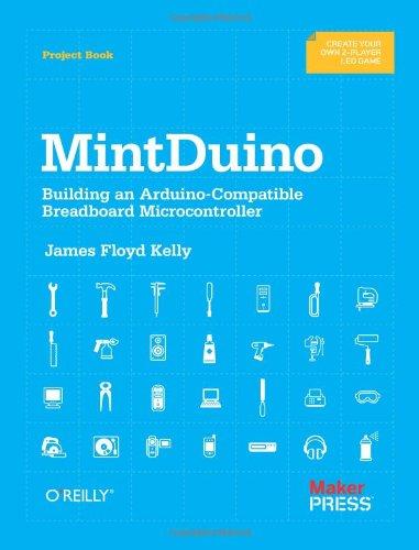 Mintduino: Building an Arduino-Compatible Breadboard Microcontroller 9781449307660