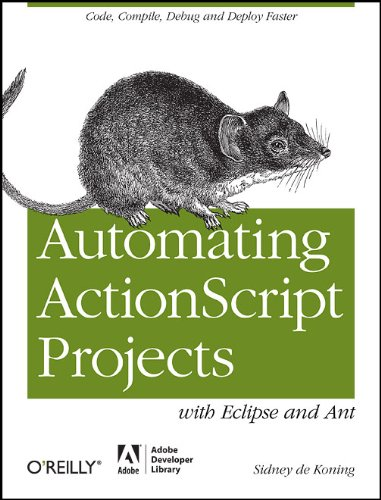 Automating ActionScript Projects with Eclipse and Ant 9781449307738