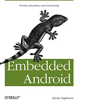 Embedded Android: Porting, Extending, and Customizing 9781449308292