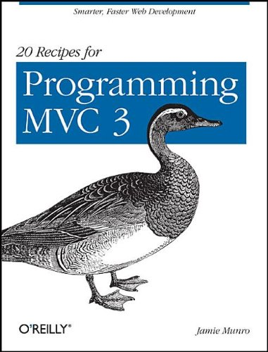 20 Recipes for Programming MVC 3: Faster, Smarter Web Development 9781449309862