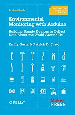 Environmental Monitoring with Arduino: Building Simple Devices to Collect Data about the World Around Us 9781449310561