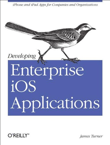 Developing Enterprise IOS Applications: Iphone and Ipad Apps for Companies and Organizations 9781449311483