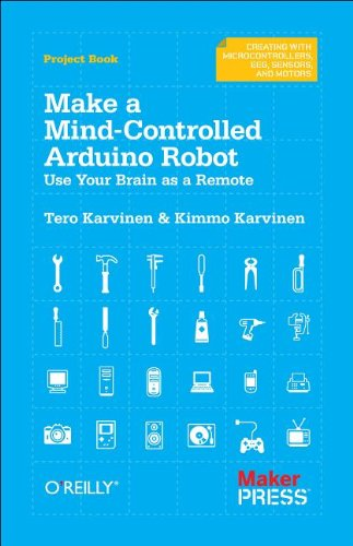 Make a Mind-Controlled Arduino Robot: Use Your Brain as a Remote 9781449311544
