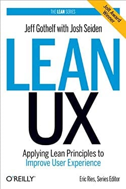 Lean UX: Applying Lean Principles to Improve User Experience 9781449311650