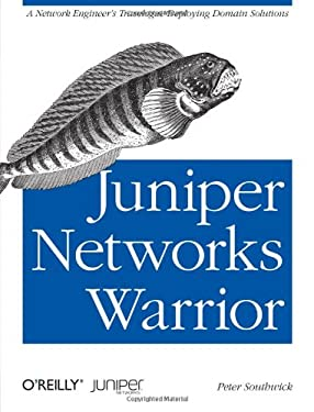 Juniper Networks Warrior: A Guide to the Rise of Juniper Networks Implementations 9781449316631