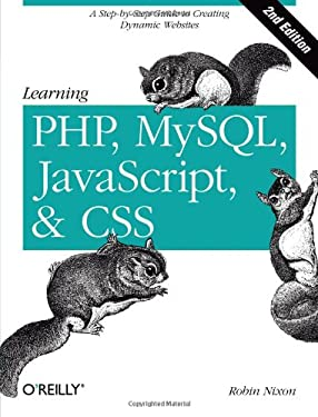 Learning PHP, MySQL, JavaScript, and CSS: A Step-By-Step Guide to Creating Dynamic Websites 9781449319267