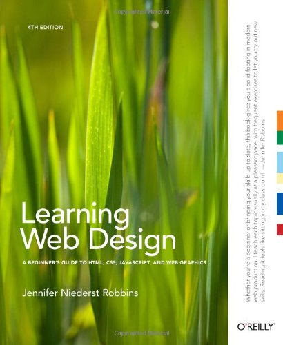 Learning Web Design: A Beginner's Guide to HTML, CSS, JavaScript, and Web Graphics - 4th Edition