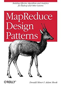 Mapreduce Design Patterns: Building Effective Algorithms and Analytics for Hadoop and Other Systems 9781449327170