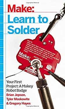 Learn to Solder: Tools and Techniques for Assembling Electronics 9781449337247