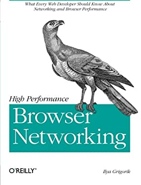High Performance Browser Networking: What Every Web Developer Should Know About Networking and Browser Performance