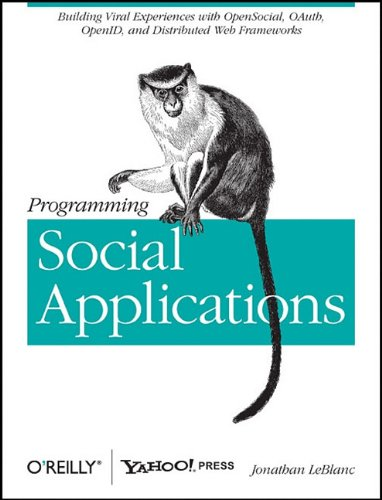 Programming Social Applications: Building Viral Experiences with OpenSocial, OAuth, OpenID, and Distributed Web Frameworks 9781449394912
