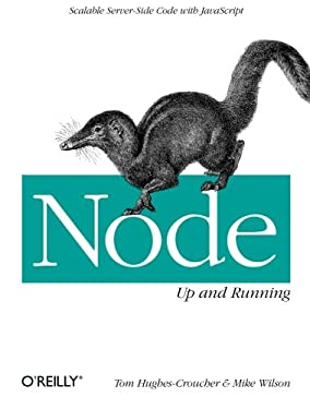 Node: Up and Running: Scalable Server-Side Code with JavaScript 9781449398583