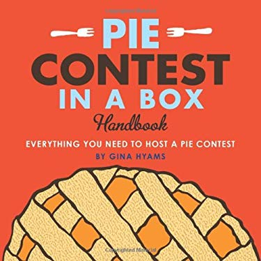 Pie Contest in a Box: Everything You Need to Host a Pie Contest 9781449401016
