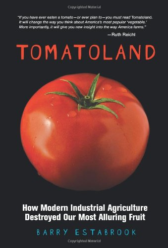 Tomatoland: How Modern Industrial Agriculture Destroyed Our Most Alluring Fruit 9781449401092