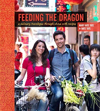 Feeding the Dragon: A Culinary Travelogue Through China with Recipes 9781449401115