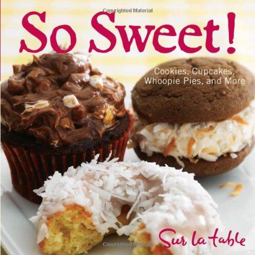 So Sweet!: Cookies, Cupcakes, Whoopie Pies, and More 9781449407285