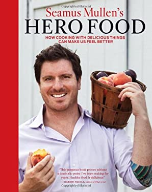 Seamus Mullen's Hero Food: How Cooking with Delicious Things Can Make Us Feel Better 9781449407582