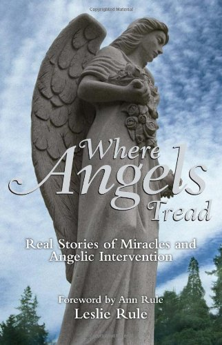 Where Angels Tread: Real Stories of Miracles and Angelic Intervention 9781449407735
