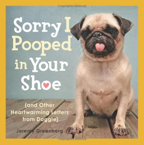 Sorry I Pooped in Your Shoe: (And Other Heartwarming Letters from Doggie) 9781449407896