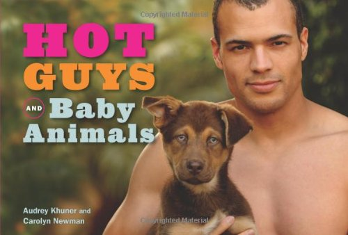 Hot Guys and Baby Animals 9781449407902