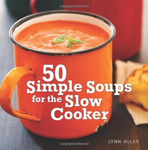 50 Simple Soups for the Slow Cooker 9781449407933