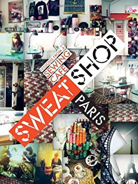 Sweat Shop Paris: Lessons in Couture from the Sewing Cafe 9781449408404