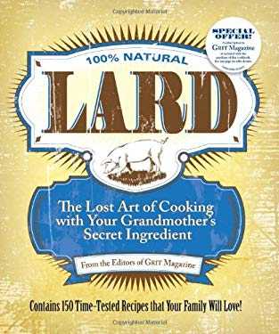 Lard: The Lost Art of Cooking with Your Grandmother's Secret Ingredient 9781449409746