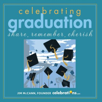 Celebrating Graduation: Share, Remember, Cherish 9781449409807