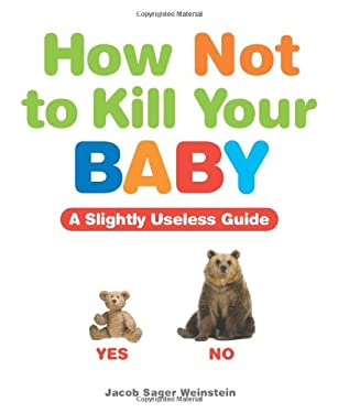 How Not to Kill Your Baby: A Slightly Useless Guide 9781449409913