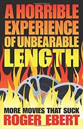 Horrible Experience of Unbearable Length: More Movies That Suck