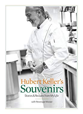 Hubert Keller's Souvenirs: Stories and Recipes from My Life 9781449411428