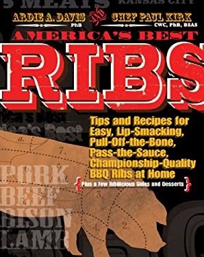 America's Best Ribs: Tips and Recipes for Easy, Lip-Smacking, Pull-Off-The-Bone, Pass-The-Sauce, Championship-Quality BBQ Ribs at Home (Plu 9781449414139