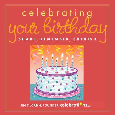 Celebrating Your Birthday: Share, Remember, Cherish 9781449414870