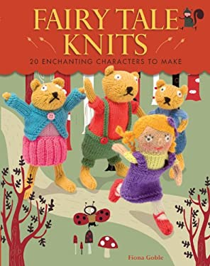 Fairy Tale Knits: 20 Enchanting Characters to Make 9781449418014