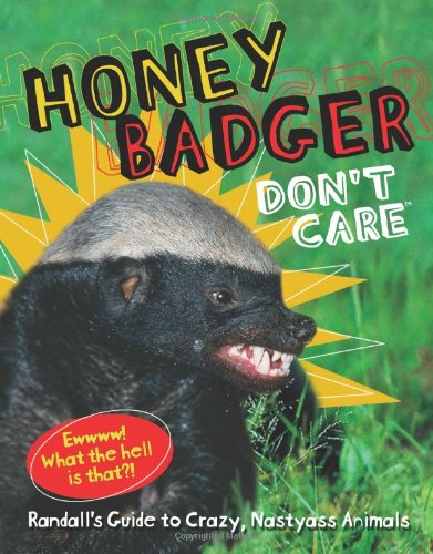 Honey Badger Don't Care: Randalls Guide to Crazy, Nastyass Animals 9781449419653