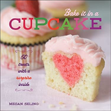 Bake it in a Cupcake: 50 Treats with a Surprise Inside 9781449420680