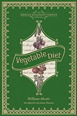 Vegetable Diet: As Sanctioned by Medical Men, and by Experience in All Ages 9781449423148