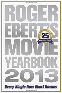 Roger Ebert's Movie Yearbook 2013: 25th Anniversary Edition 9781449423445