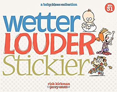 Wetter, Louder, Stickier: A Baby Blues Collection (Volume 38)