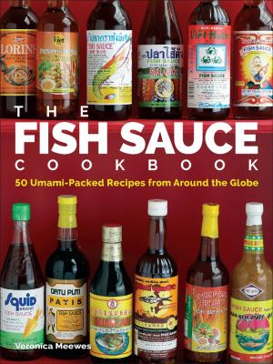 Fish Sauce Cookbook : 50 Umami-Packed Recipes from Around the Globe
