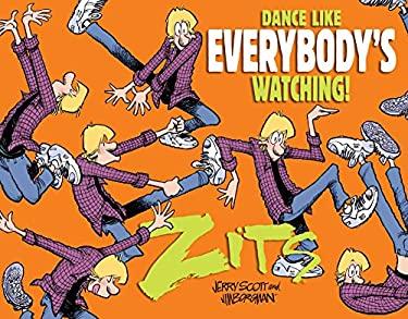 Dance Like Everybody's Watching!: A Zits Treasury