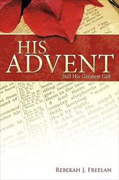 His Advent: Still His Greatest Gift - Freelan, Rebekah J.