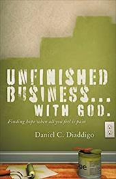 Unfinished Business... with God: Finding Hope When All You See Is Pain